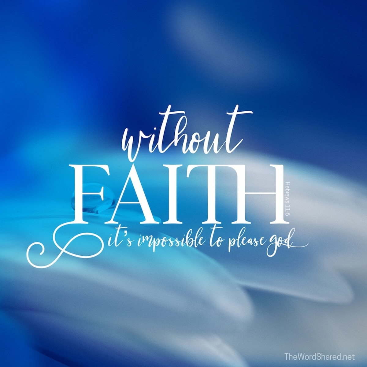it is impossible to please God without faith