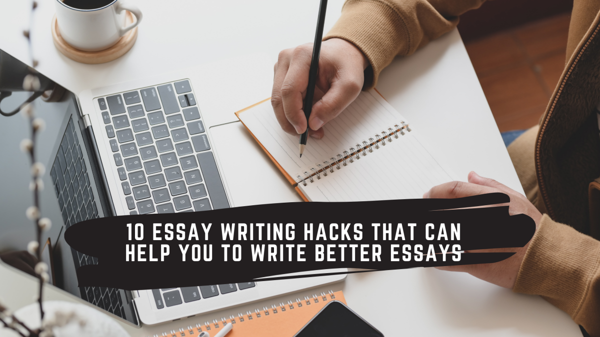 10 Essay Writing Hacks That Can Help You To Write Better Essays