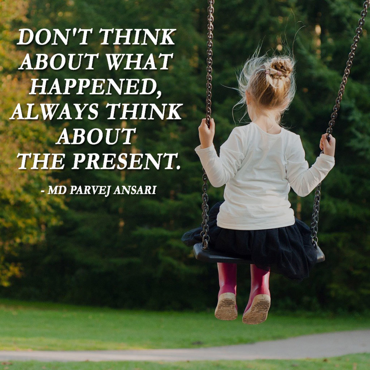 """""""Don't Think About What Happened, Always Think About The Present."""" - Md Parvej Ansari"""