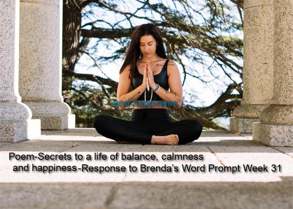 Poem-Secrets to a Life of Balance, Calmness and Happiness-Response to Brenda's Word Prompt Week 31-Secrets