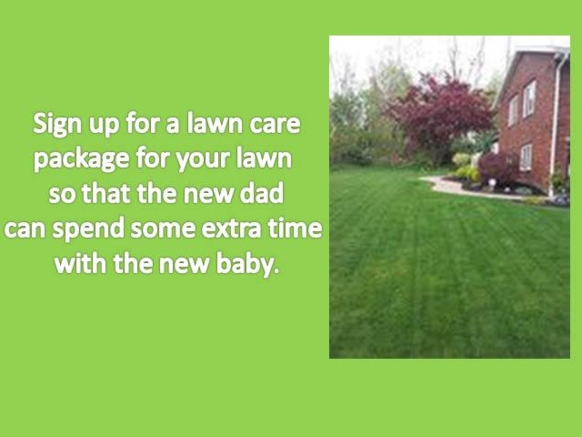 Give the new dad some extra time with the baby by signing up for a lawn care service.