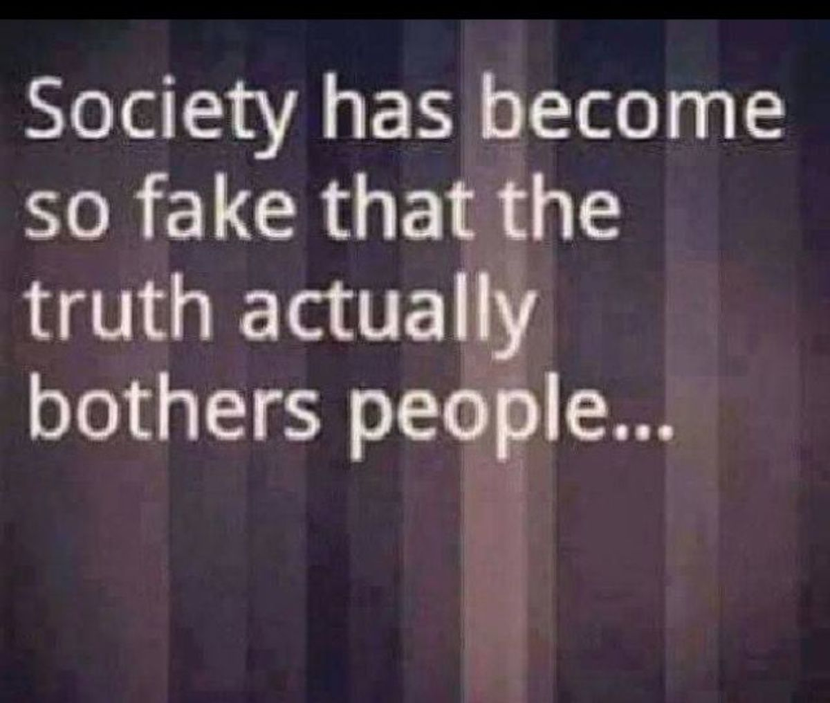 So many only want enough truth to get them by, for the Truth is too much for them take.