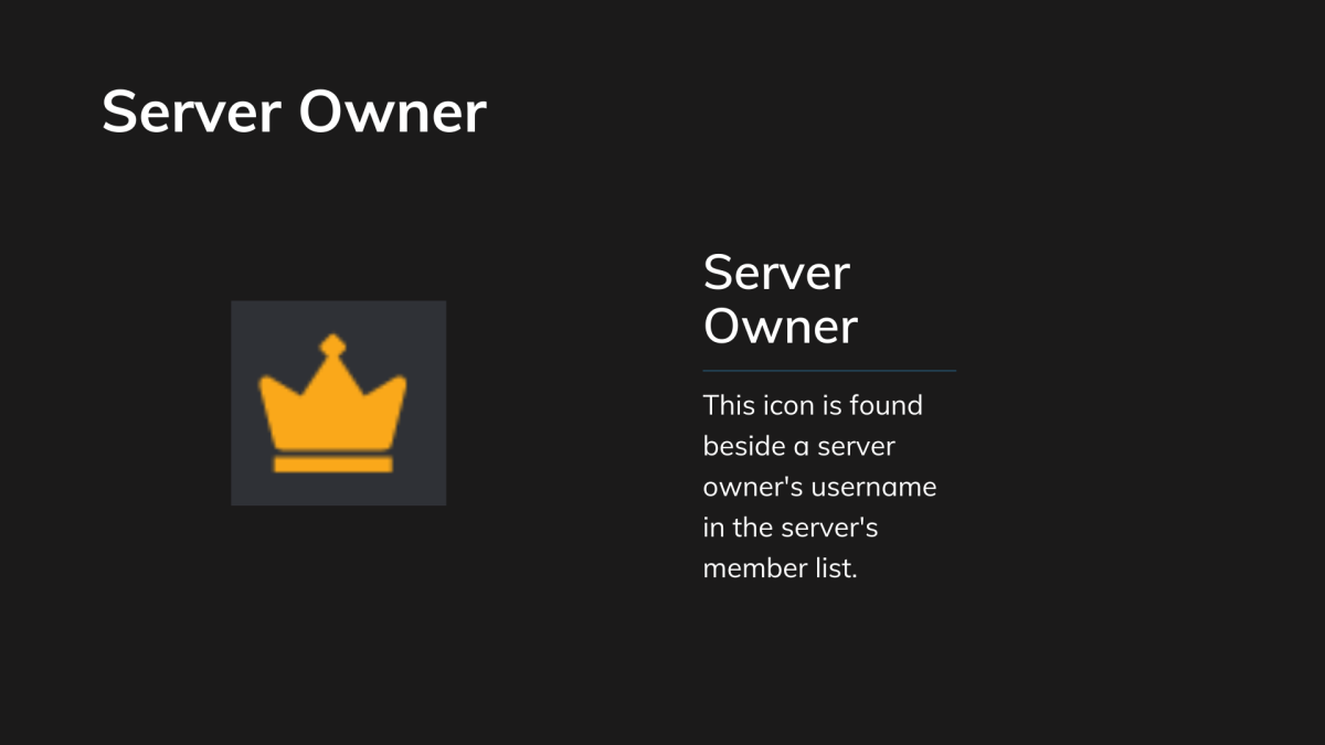 This icon is given to server owners, provided beside their username in a server's member list.