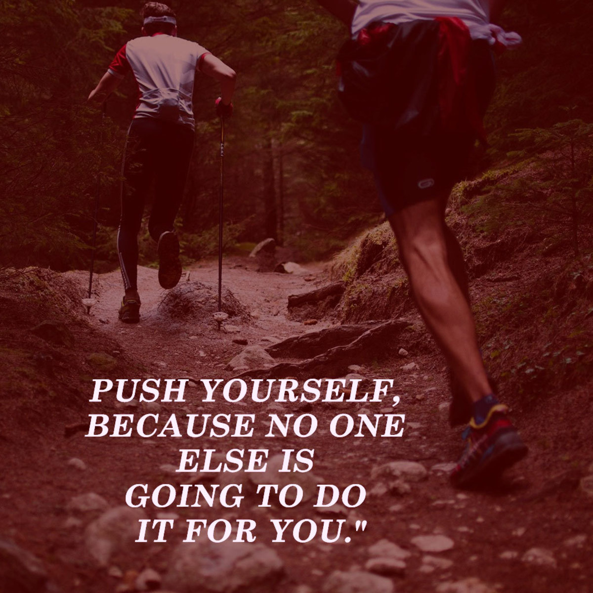 """""""Push yourself, because no one else is going to do it for you."""" ― Unknown"""