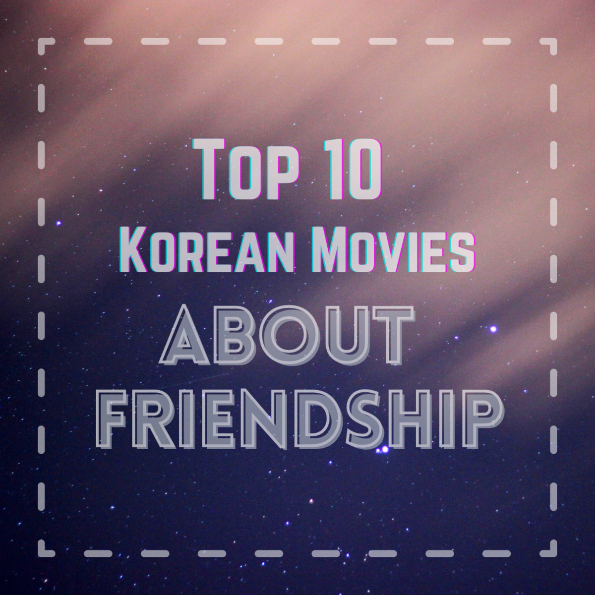 Read on to discover the top 10 Korean friendship films!