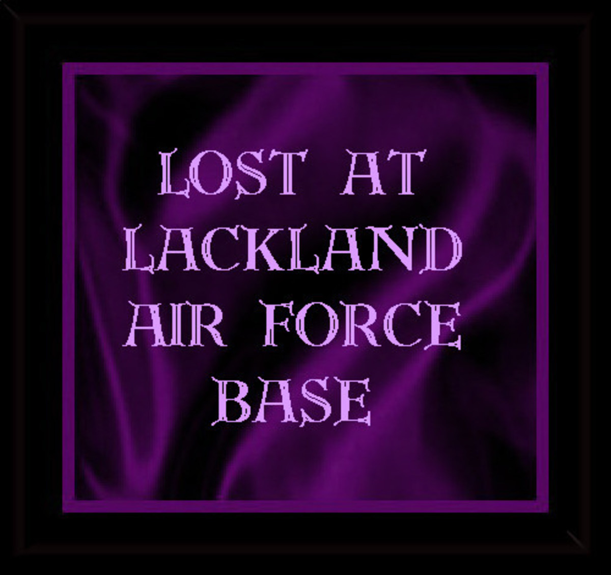 Lackland Air Force Base is a HUGE place - and we were lost!