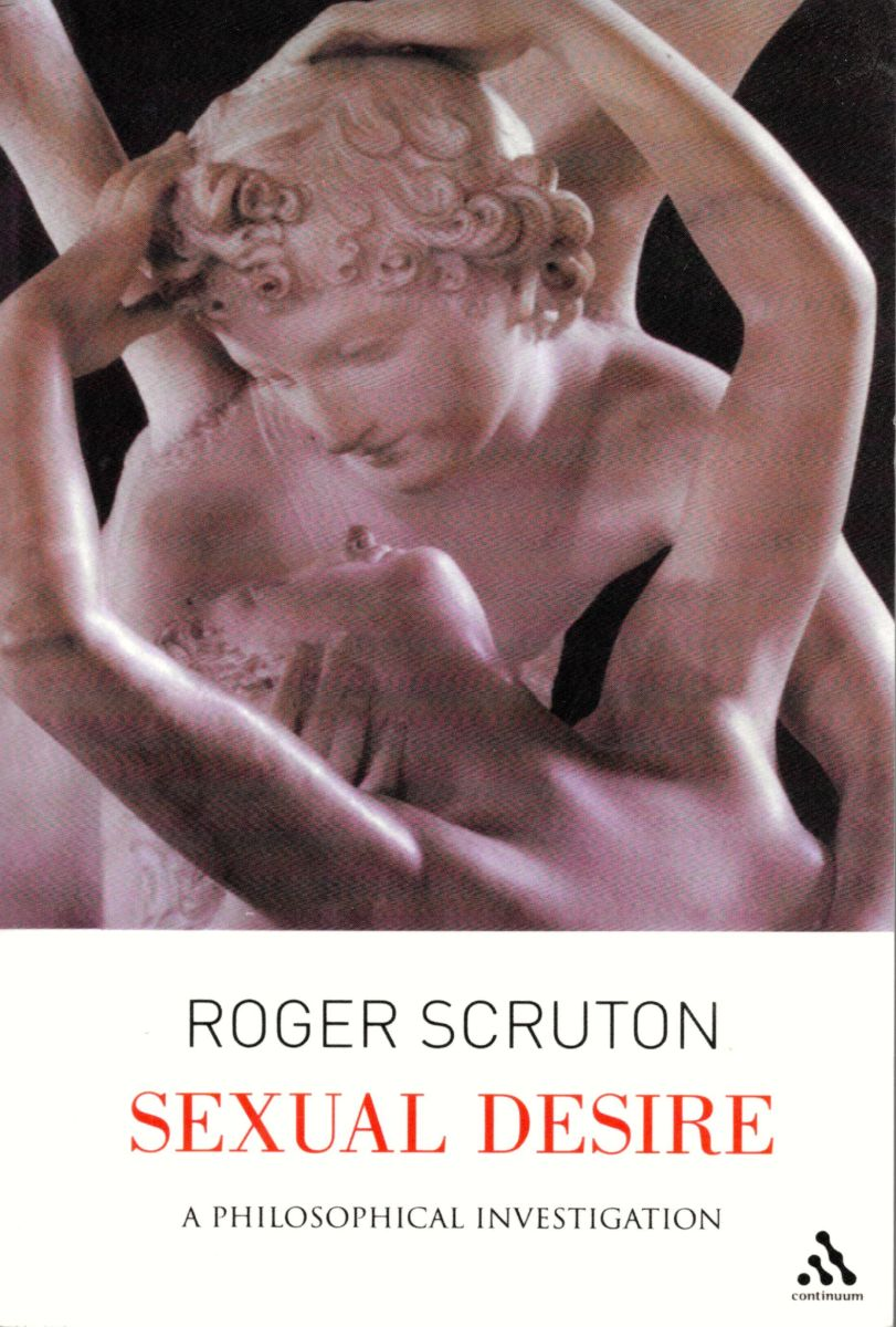 Sexual Desire: A Philosophical Investigation by Roger Scruton