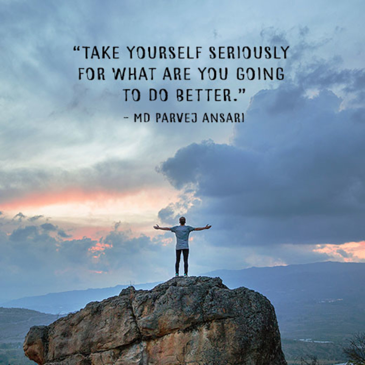 """""""Take yourself seriously for what you are going to do better."""" - Md Parvej Ansari"""