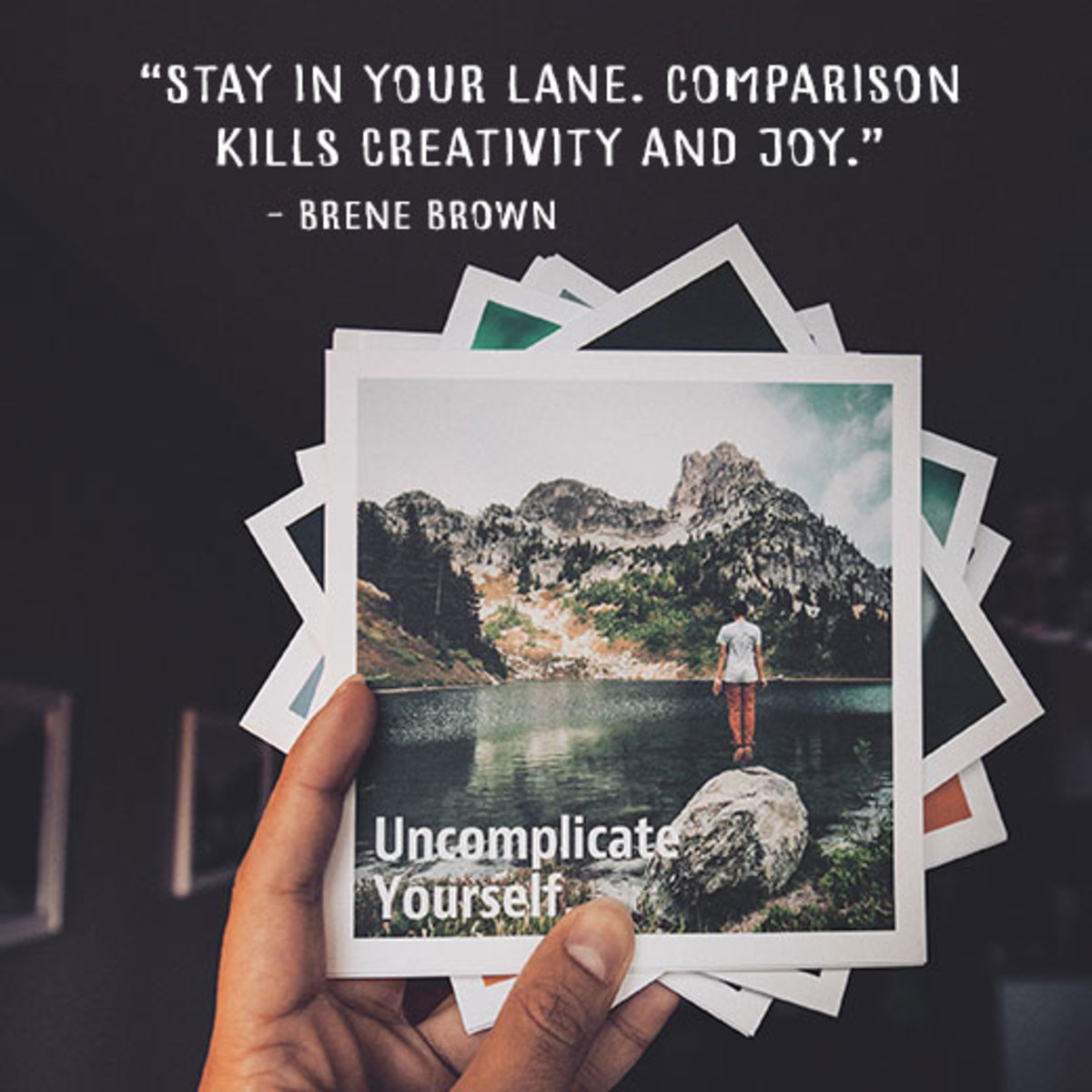 """""""Stay in your lane. Comparison kills creativity and joy."""" - Brene Brown"""