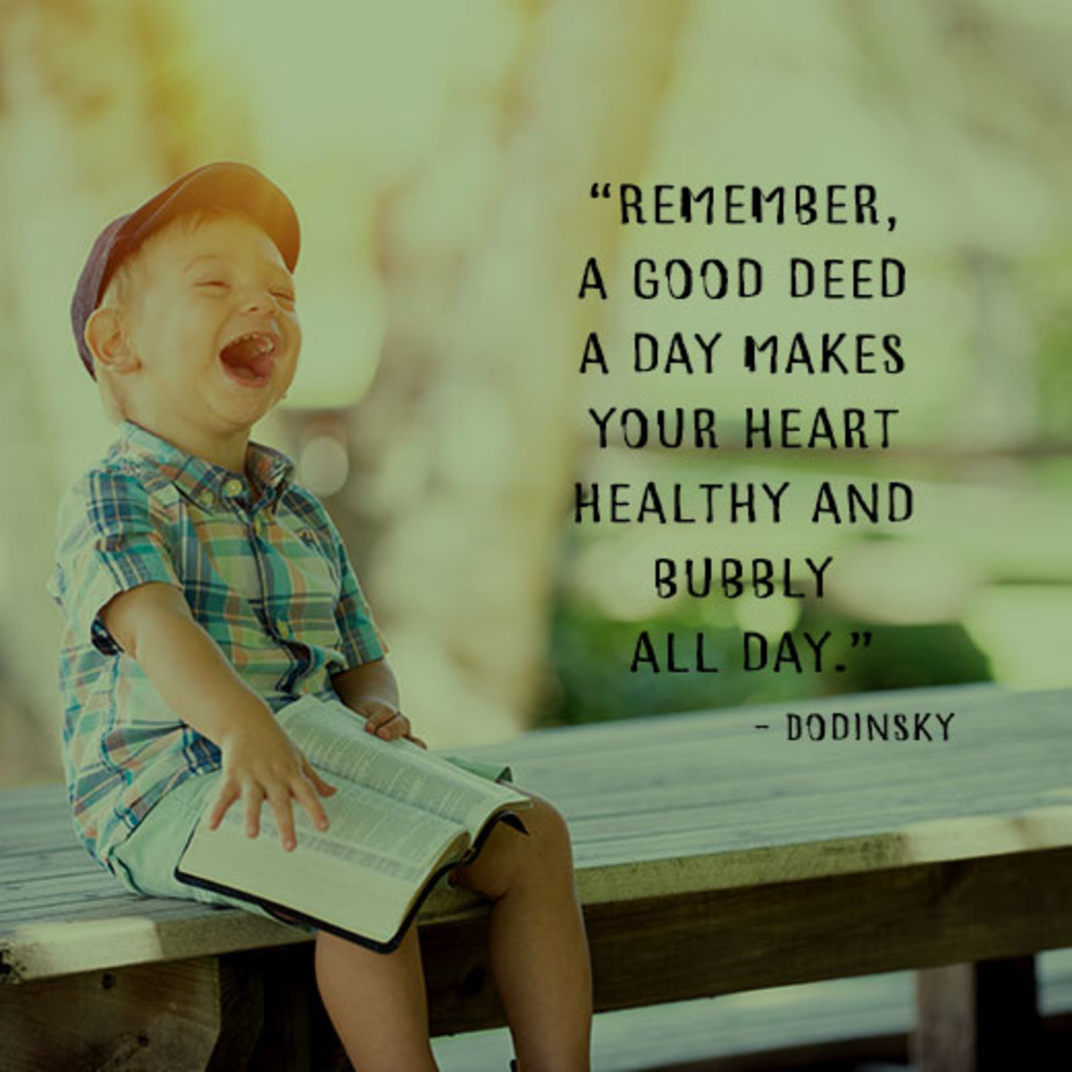 """""""Remember, a good deed a day makes your heart healthy and bubbly all day."""" - Dodinsky"""