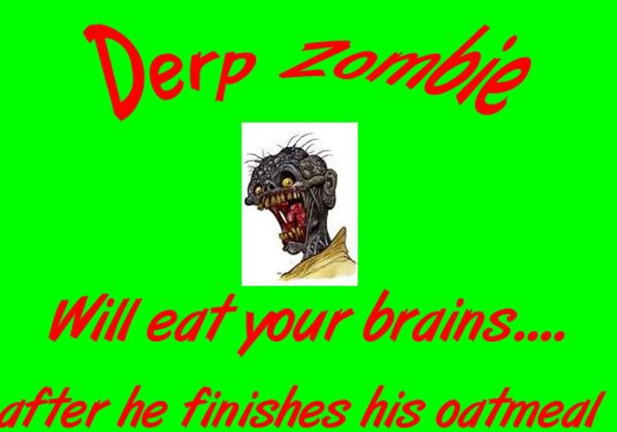 It is true, derp zombie loves him some outmeal.
