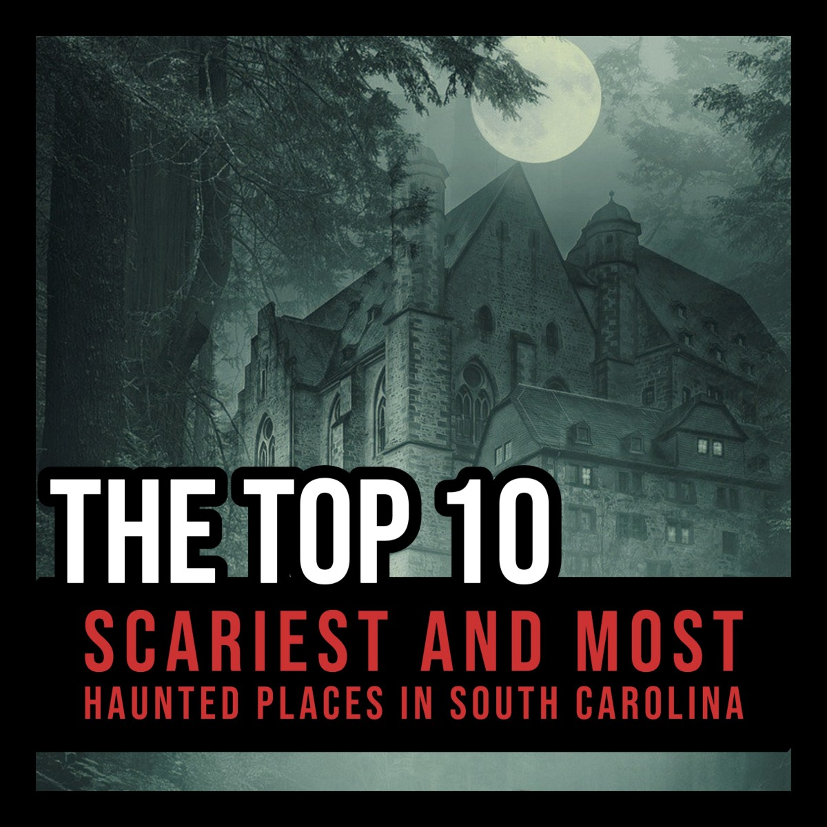 The Top 10 Scariest and Most Haunted Places in South Carolina