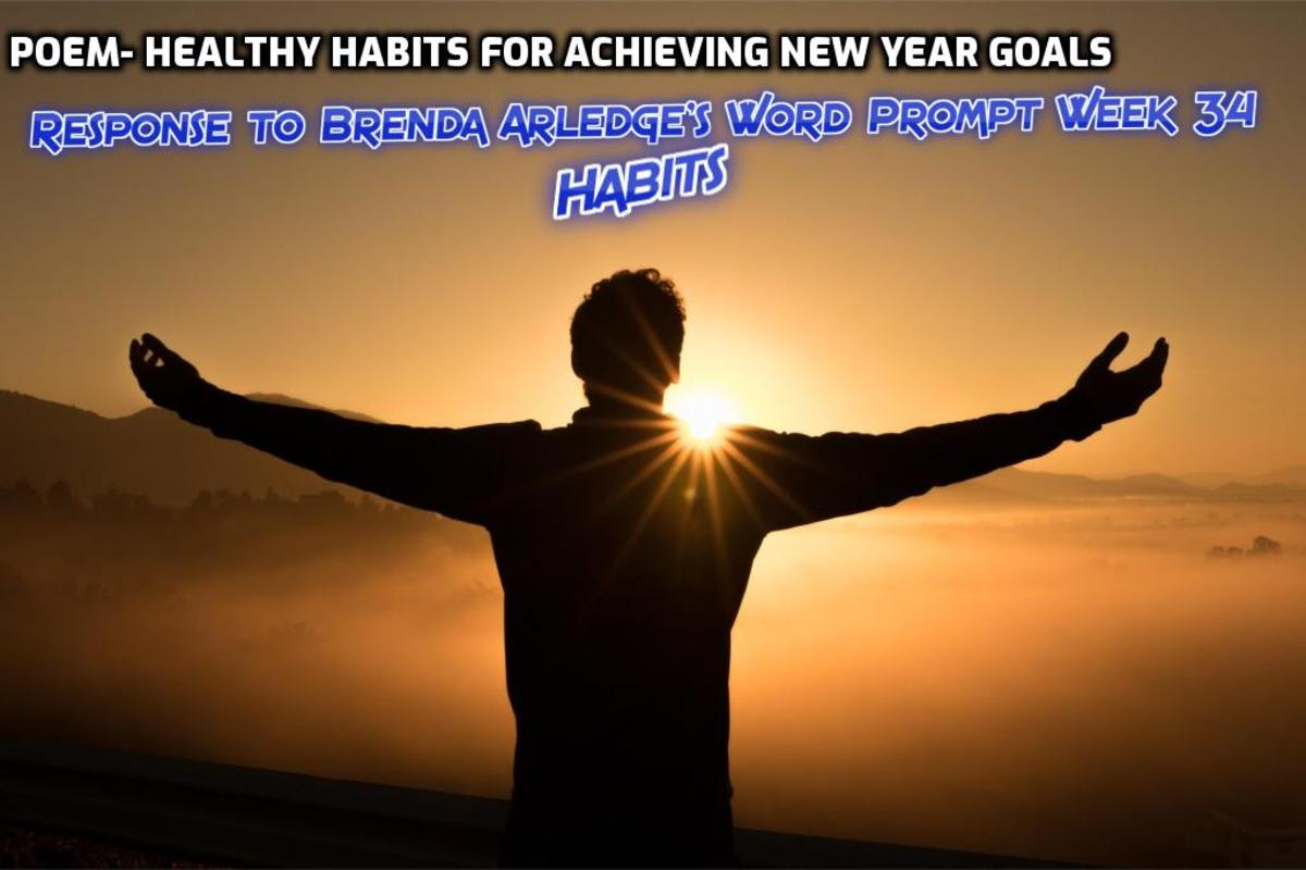 Poem- Healthy Habits for Achieving New Year Goals-Response to Brenda Arledge's Word Prompt Week 34-Habits