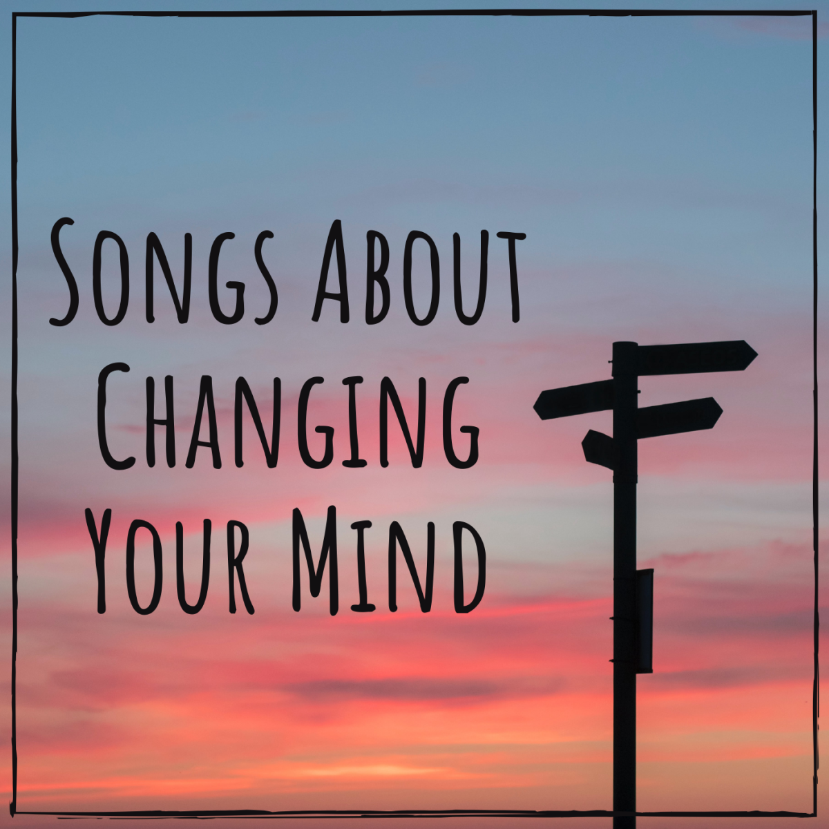Celebrate the freedom to change your mind in work, love, and how you live your life. Create a playlist of pop, rock, and country songs about changing your mind.
