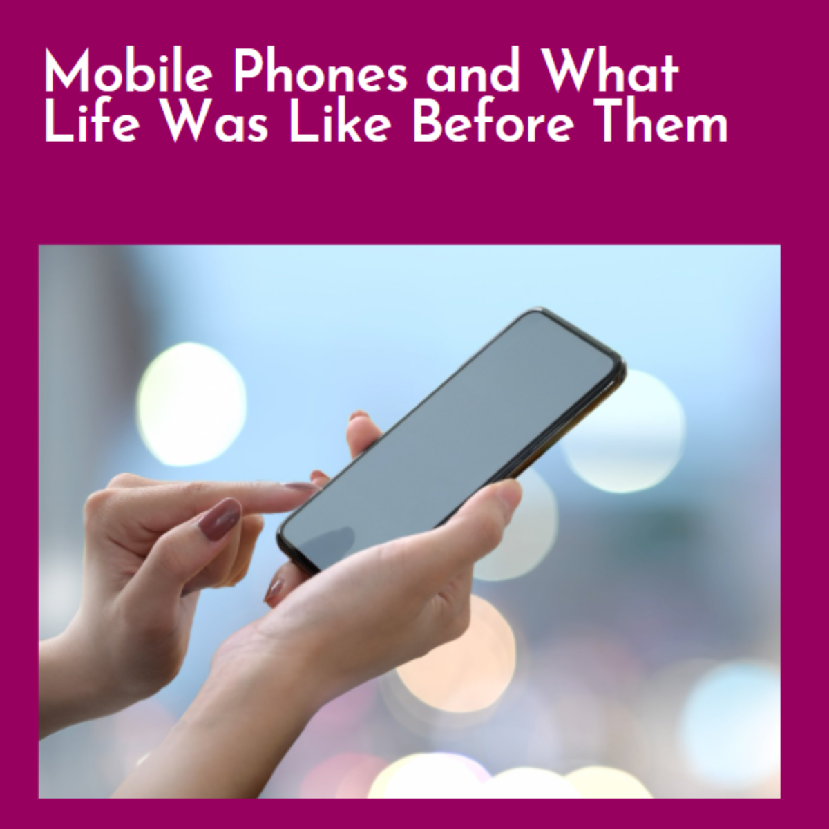 Mobile Phones and What Life Was Like Before Them