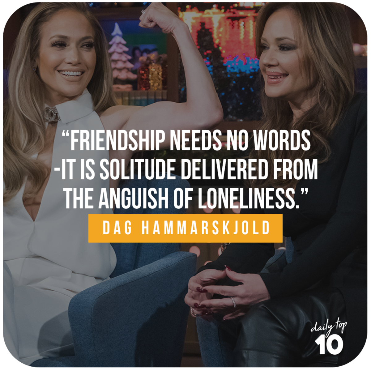 Friendship quote with Jennifer Lopez and Leah Remini.