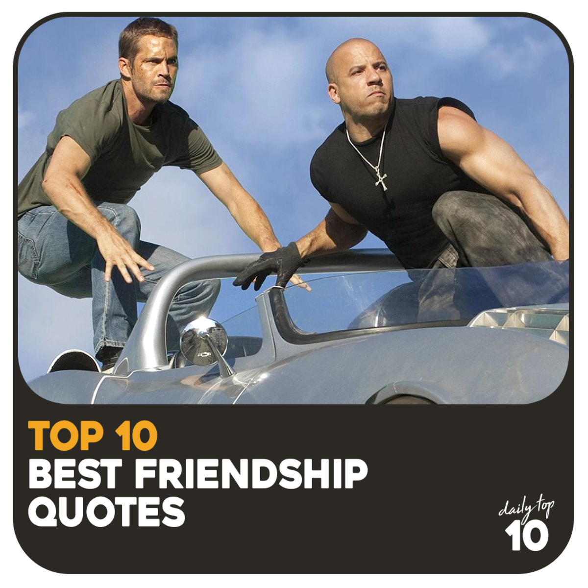 Top 10 Best Friendship Quotes Featuring Vin Diesel and Paul Walker and Other Real Celebrity Bestfriends (With Pictures)