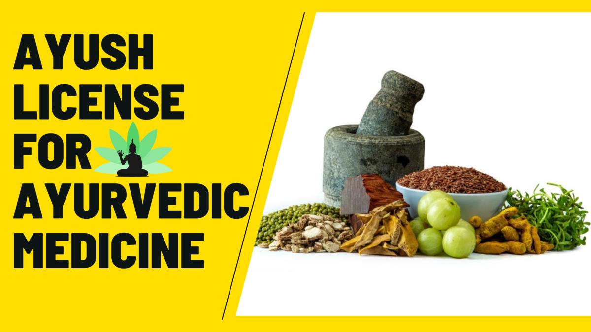 Ayush License: How To Start Ayurvedic Medicine Business?