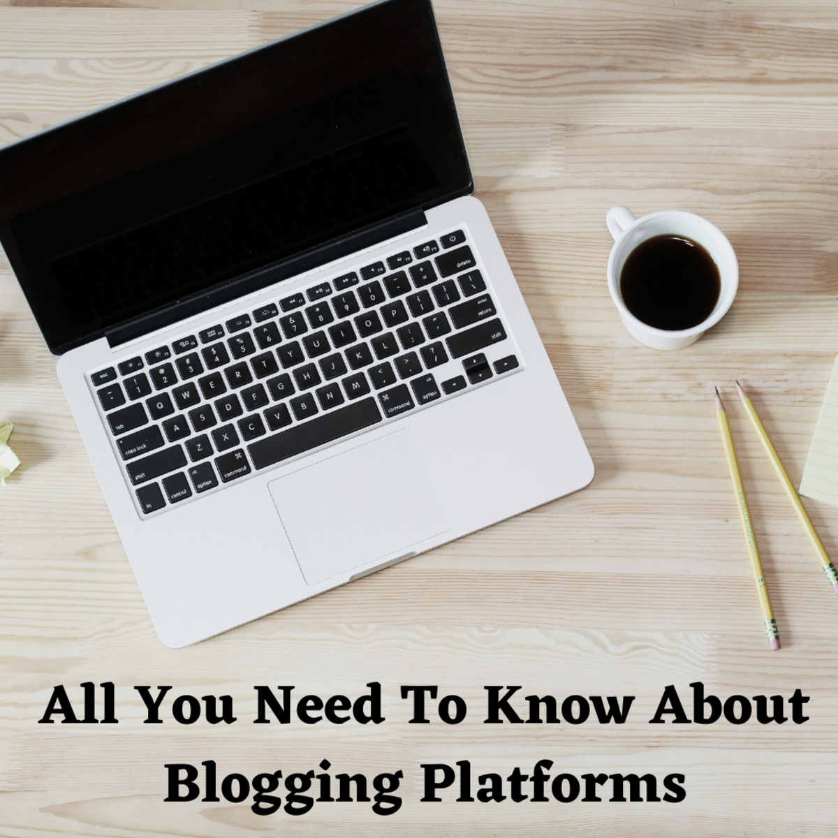 All You Need To Know About Blogging Platforms