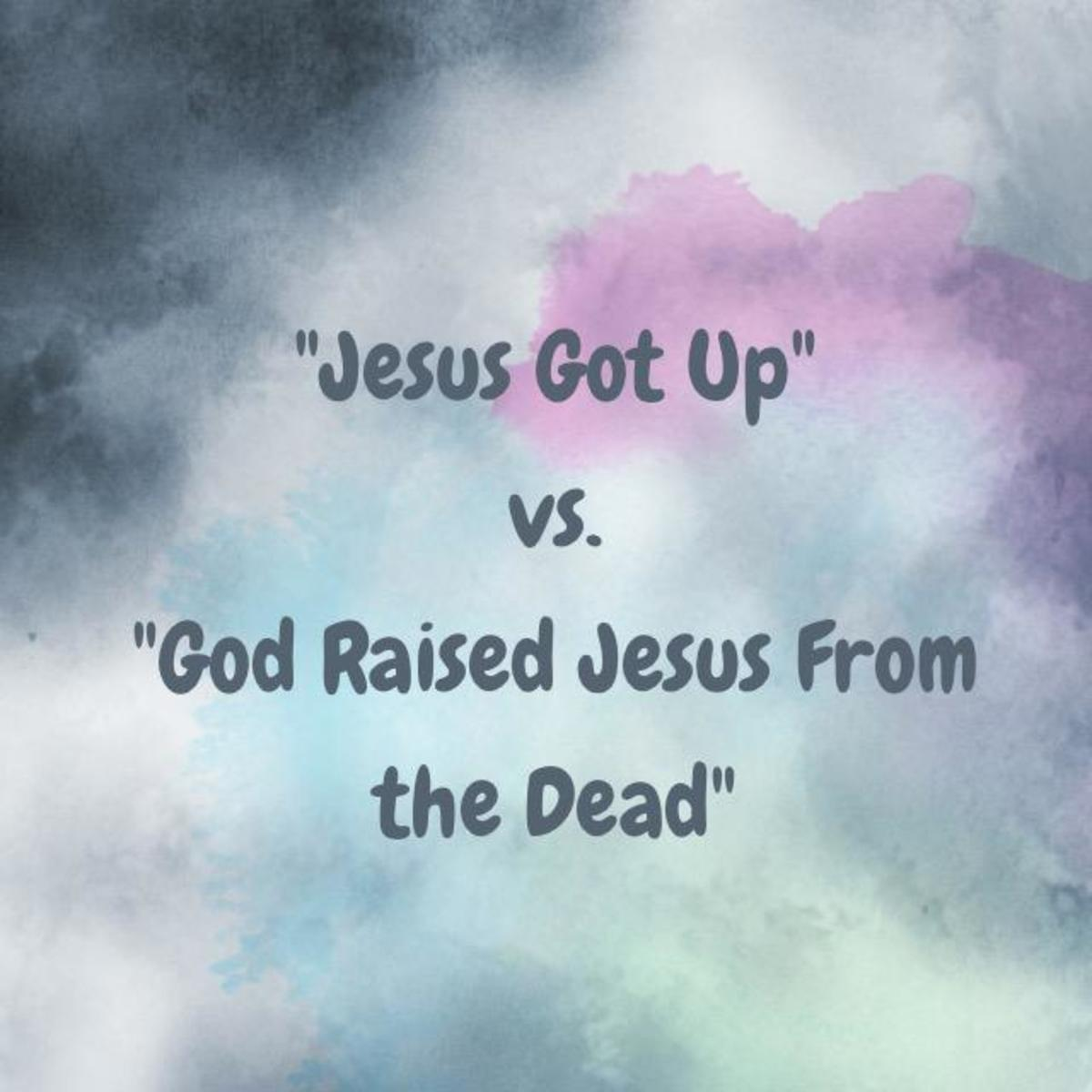 Case Against Saying 'Jesus Got Up From the Grave'