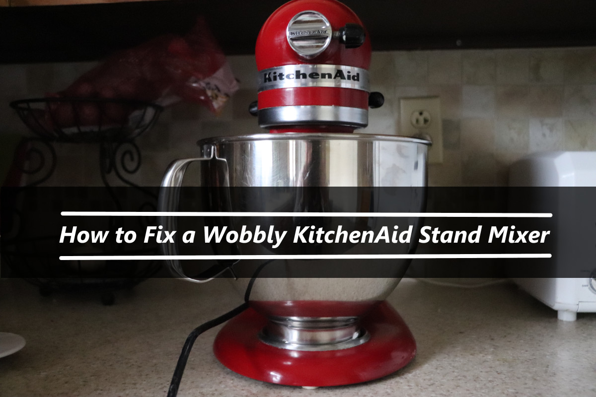 How to Fix a Wobbly KitchenAid Stand Mixer in 5 Easy Steps