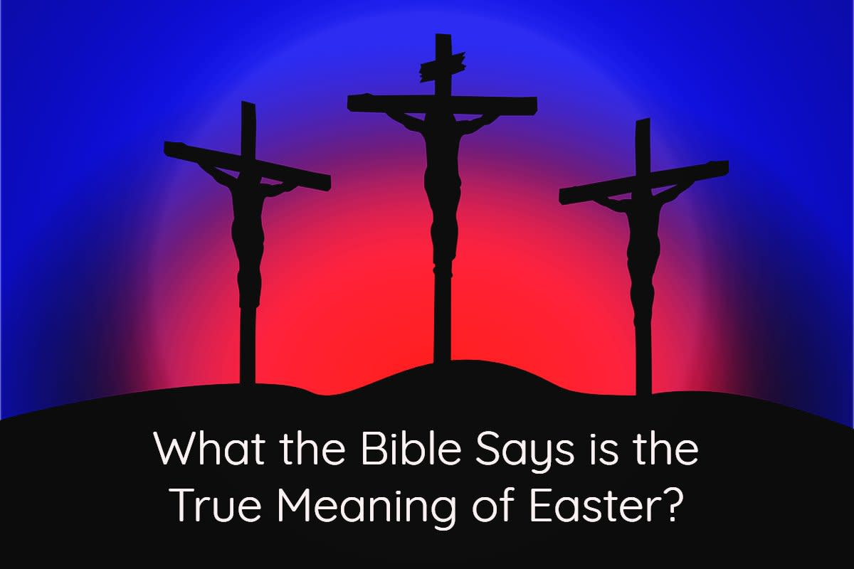 What the Bible Says is the True Meaning of Easter?
