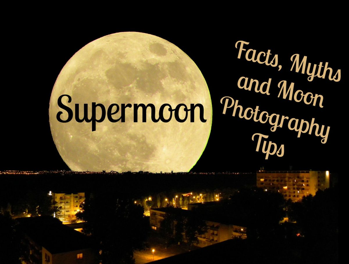 Supermoon Facts, Myths and Moon Photography Tips (Updated for 2019)
