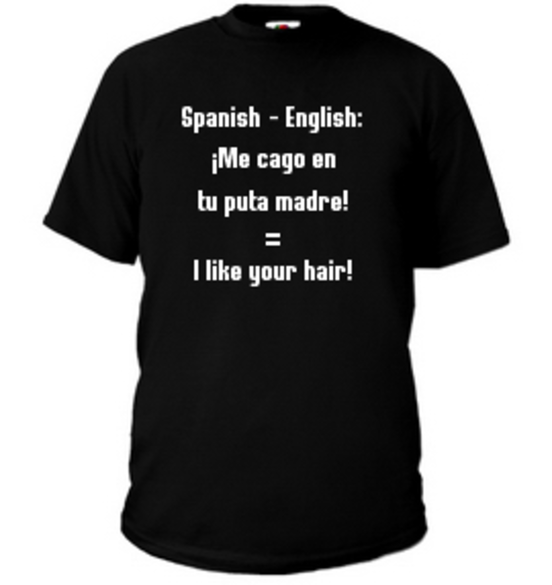 """This does NOT mean I like your hair! Me cago en tu puta madre is really crude. Me cago means """"I sh*t""""."""