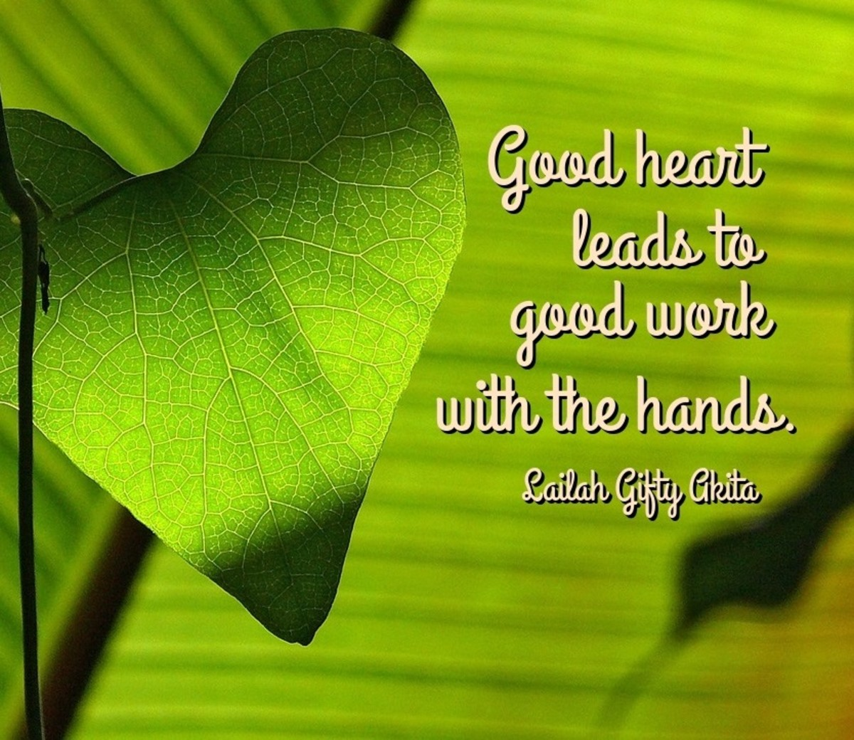 Good heart leads to good work with the hands.