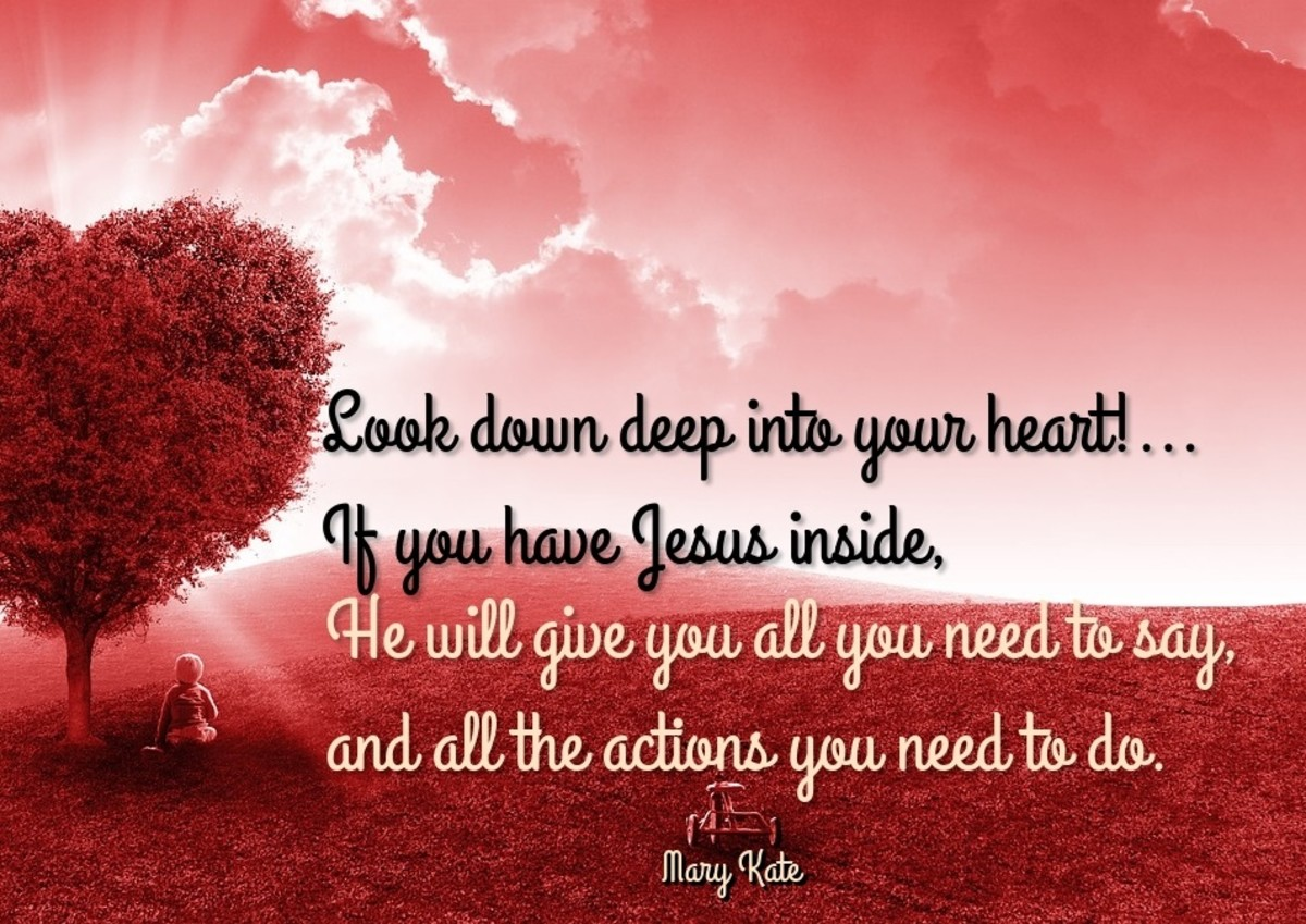 Look down deep into your heart!