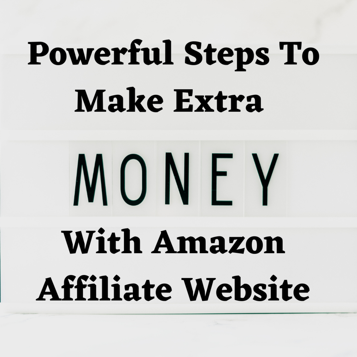 Powerful Steps To Make Extra Money With Amazon Affiliate Website