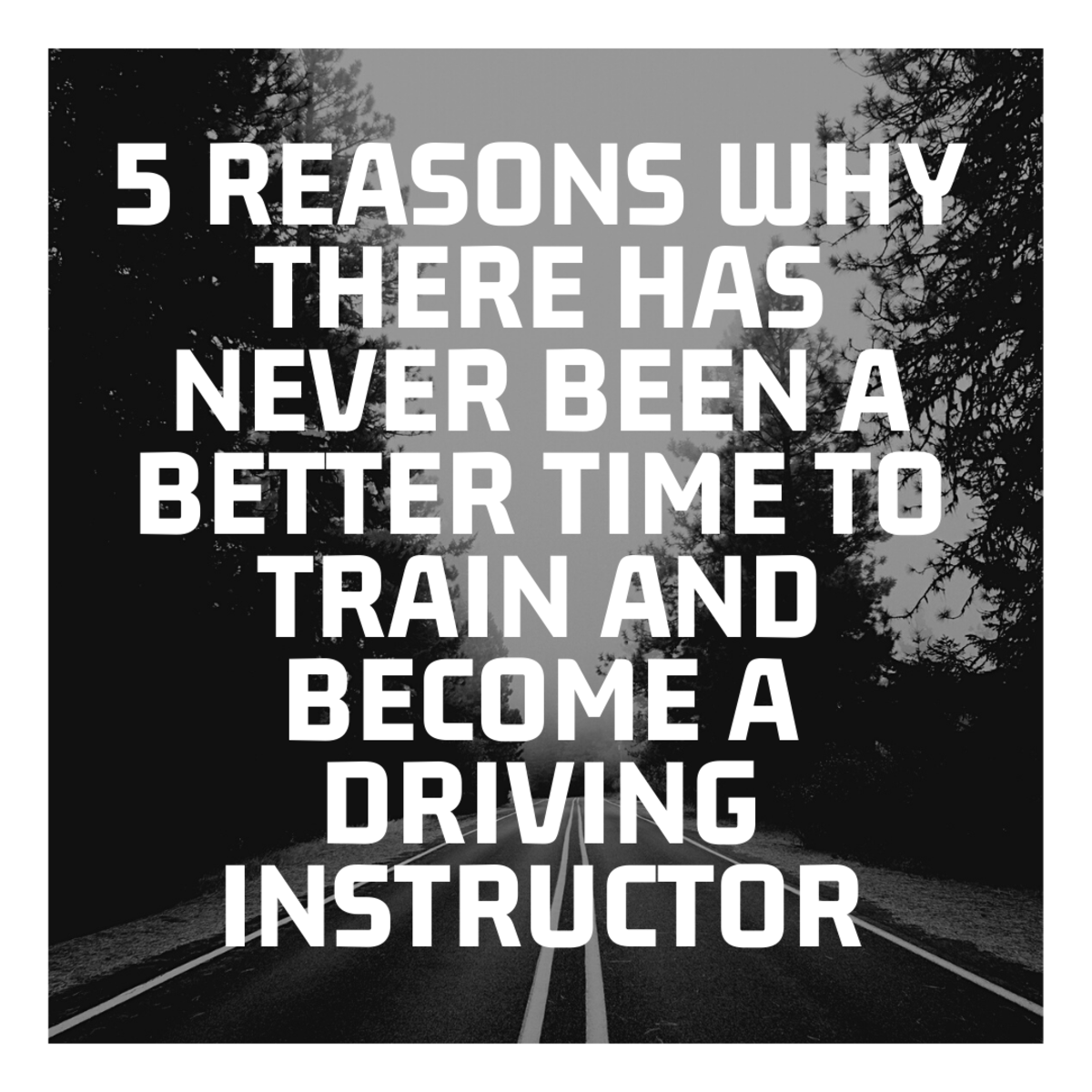 5 Reasons Why There Has Never Been a Better Time to Train and Become a Driving Instructor