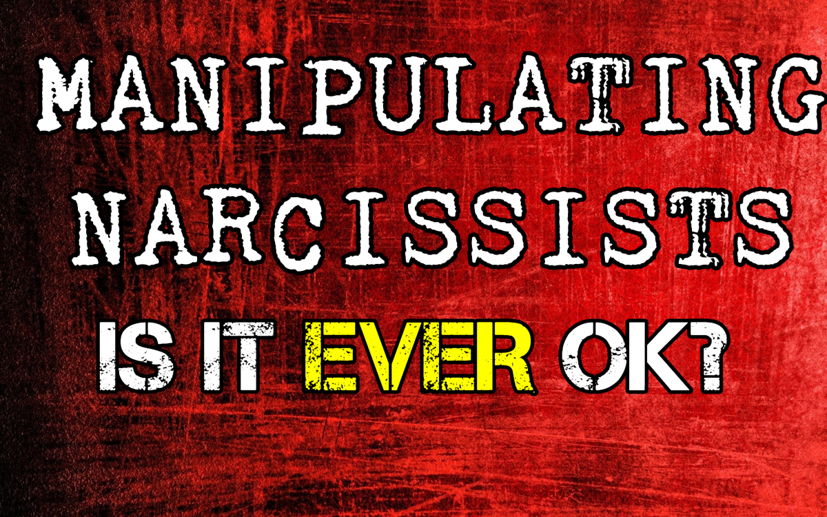 Manipulating Narcissists: It Is Ever OK?