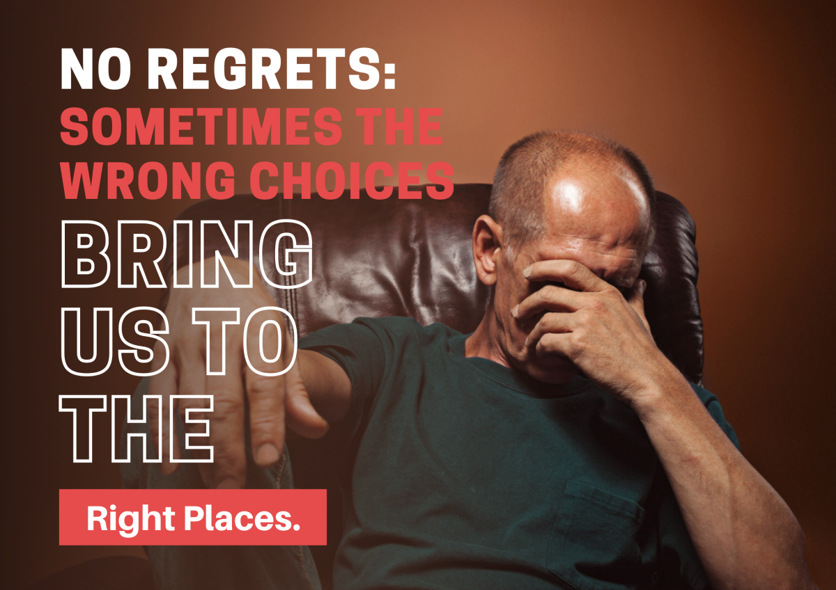 No Regrets: Sometimes the Wrong Choices Bring Us to The Right Places