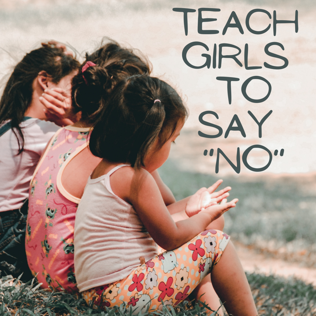 """If we teach girls how to say """"no"""" when they're young, they won't struggle with it as women."""