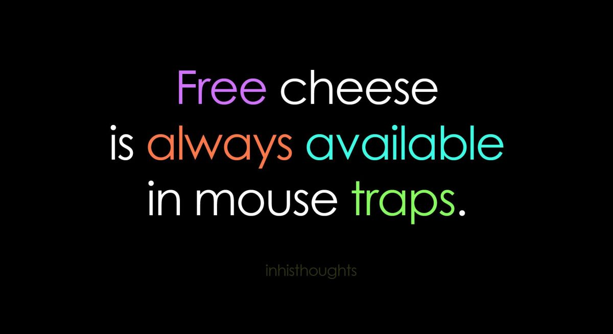 Don't Be A Mouse.  Even So, Why The Need For The Trap?
