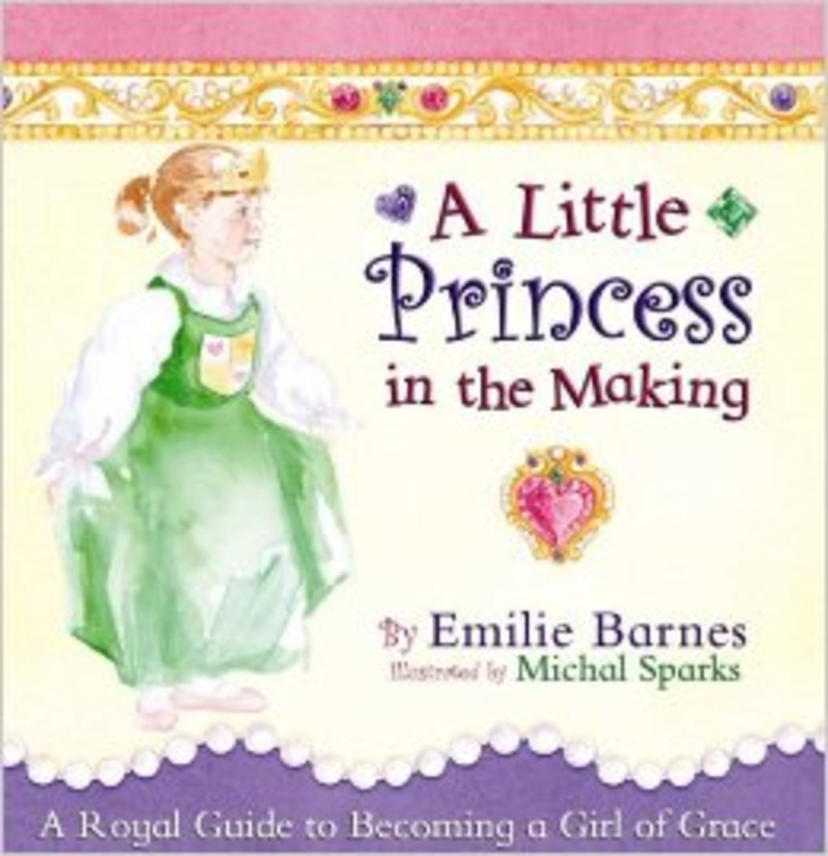 A Little Princess in the Making: A Royal Guide to Becoming a Girl of Grace by Emilie Barnes - All images are from amazon.com.