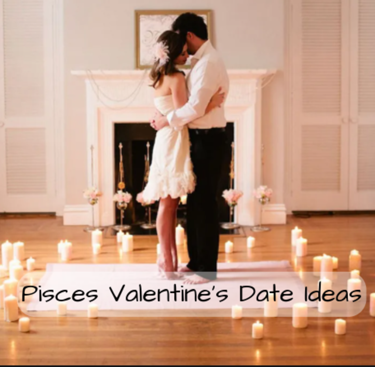 Pisces wants true love and magic. (1) Add candles, Christmas lights, and anything that glows into the night. (2) Go to an aquarium. (3) Go for a hike around waterfalls and bridges. (4) Dance under chandeliers. (5) Eat cake.