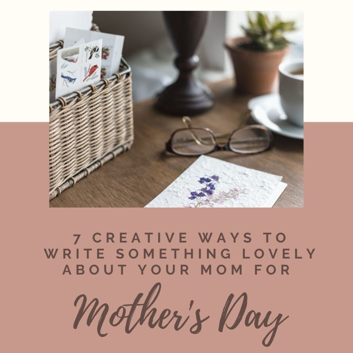 7 Nice Things to Write for Your Mom on Mother's Day