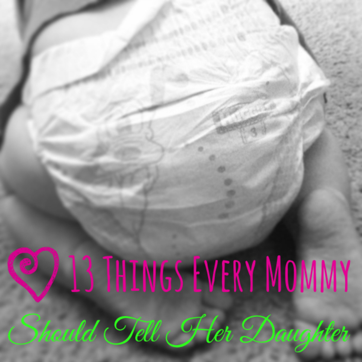13 Things Every Mommy Should Tell Her Daughter