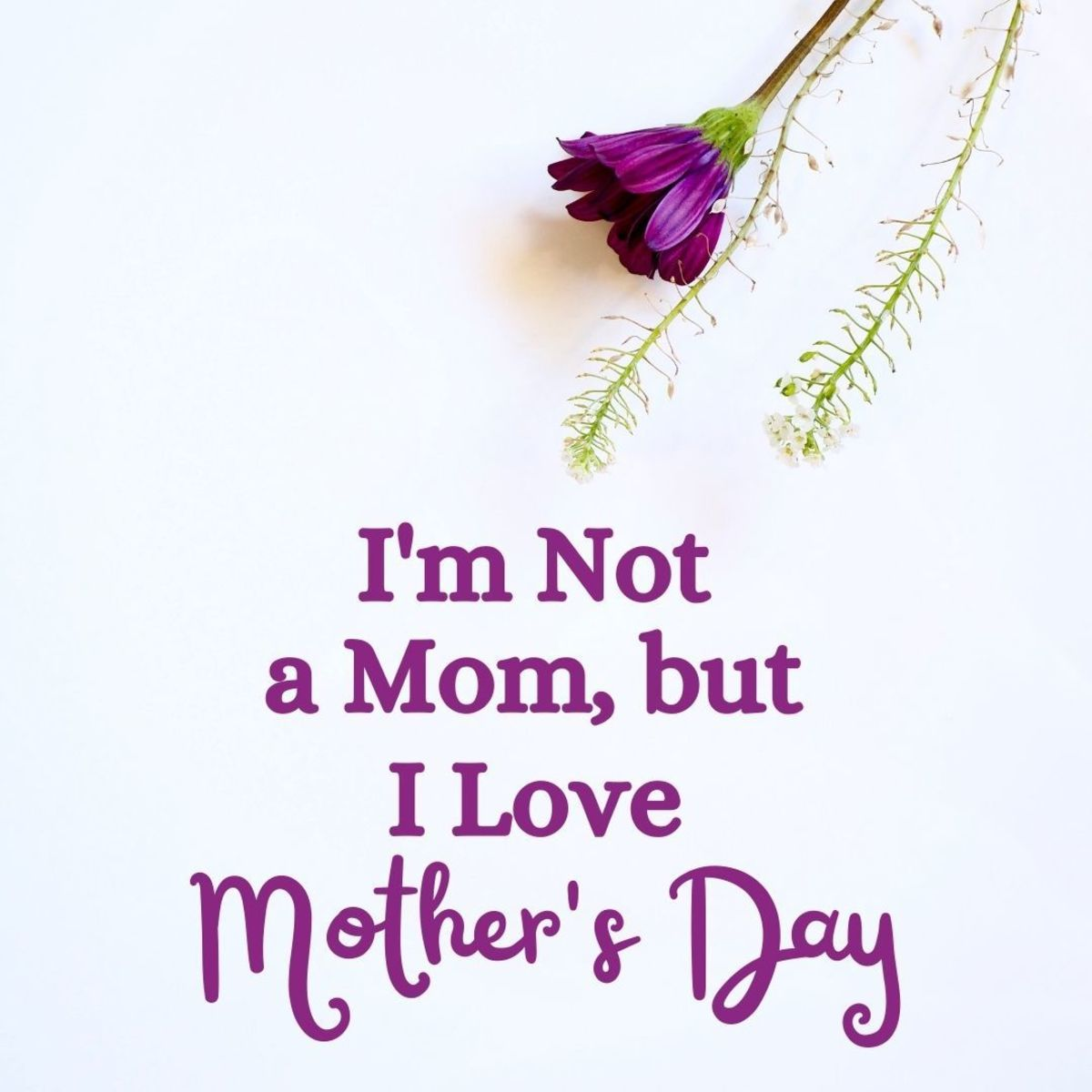 Learn about Mother's Day from the perspective of someone who's not a mom.