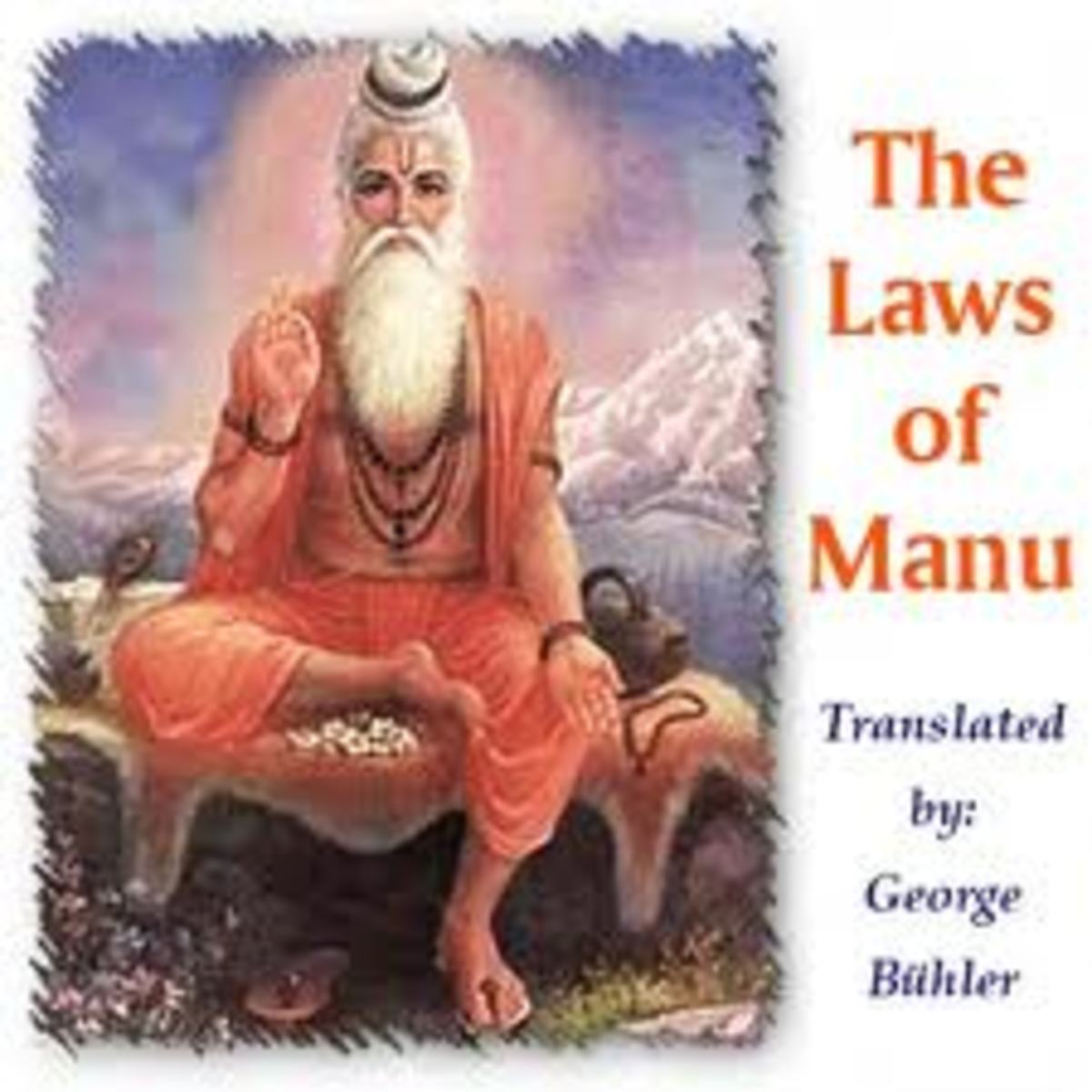 The Laws of Manu, this is the Hindus religious book, where Manu the great sage explain to the other sages about the beginning of the world the creation of mankind and all other religious things.