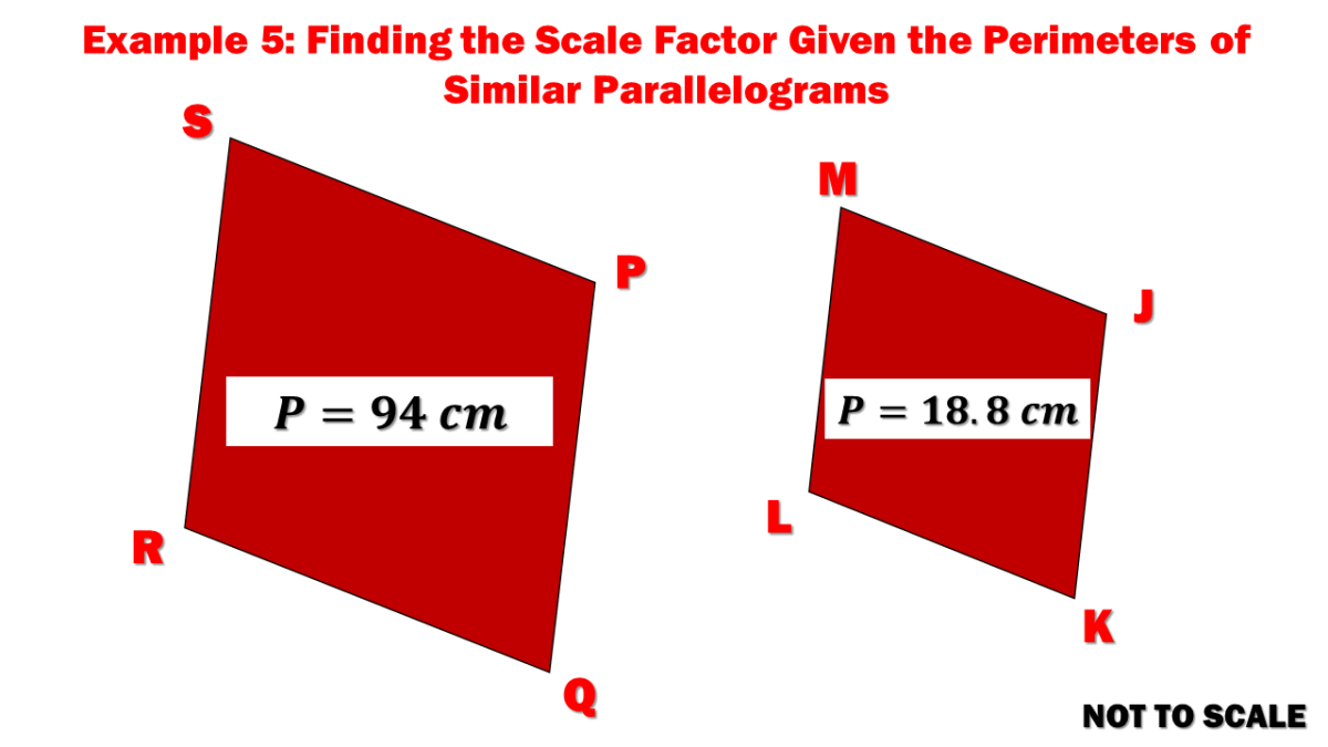 Example 5: Finding the Scale Factor Given the Perimeters of Similar Parallelograms