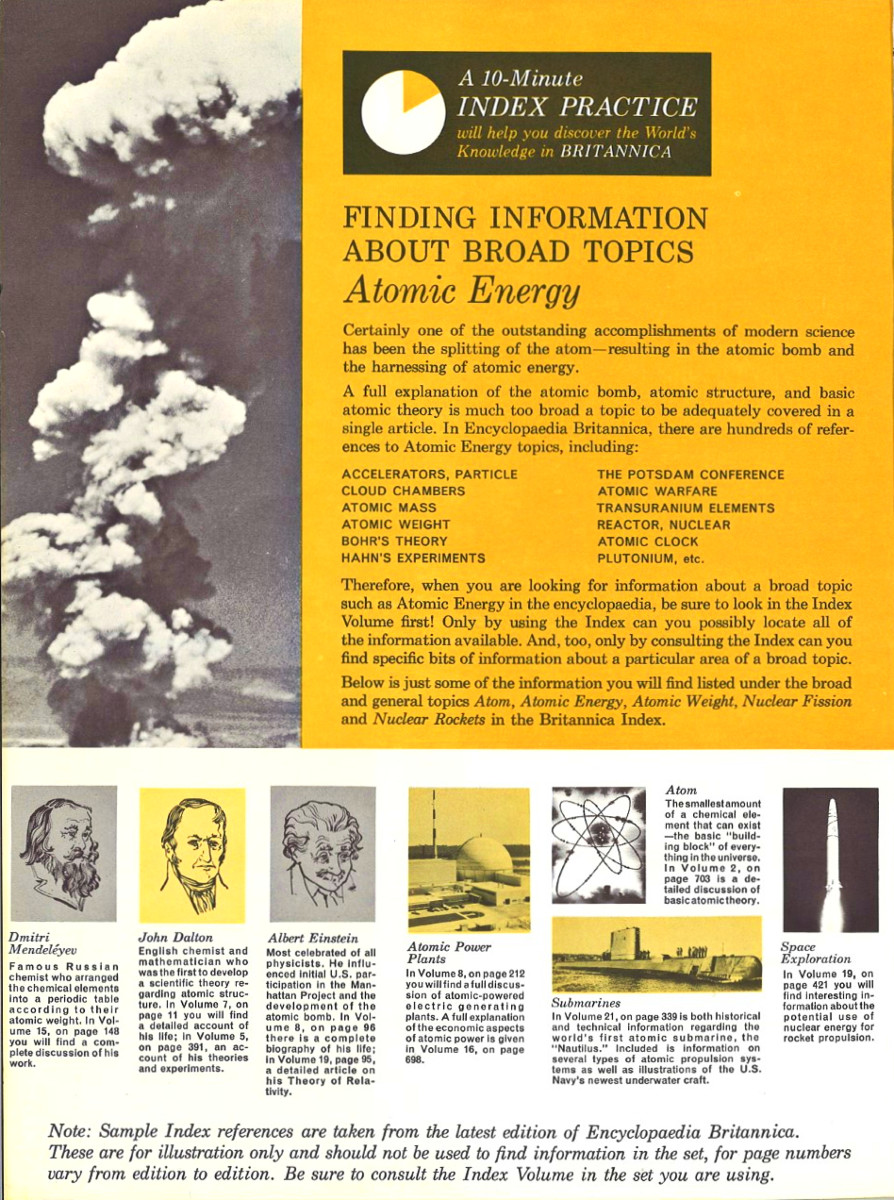 Therefore, when you are looking for information about a broad topic such as Atomic Energy in the encyclopedia, be sure to look in the Index Volume first.