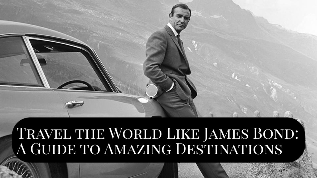Travel Like James Bond: A Guide to Traveling around the World Part 1