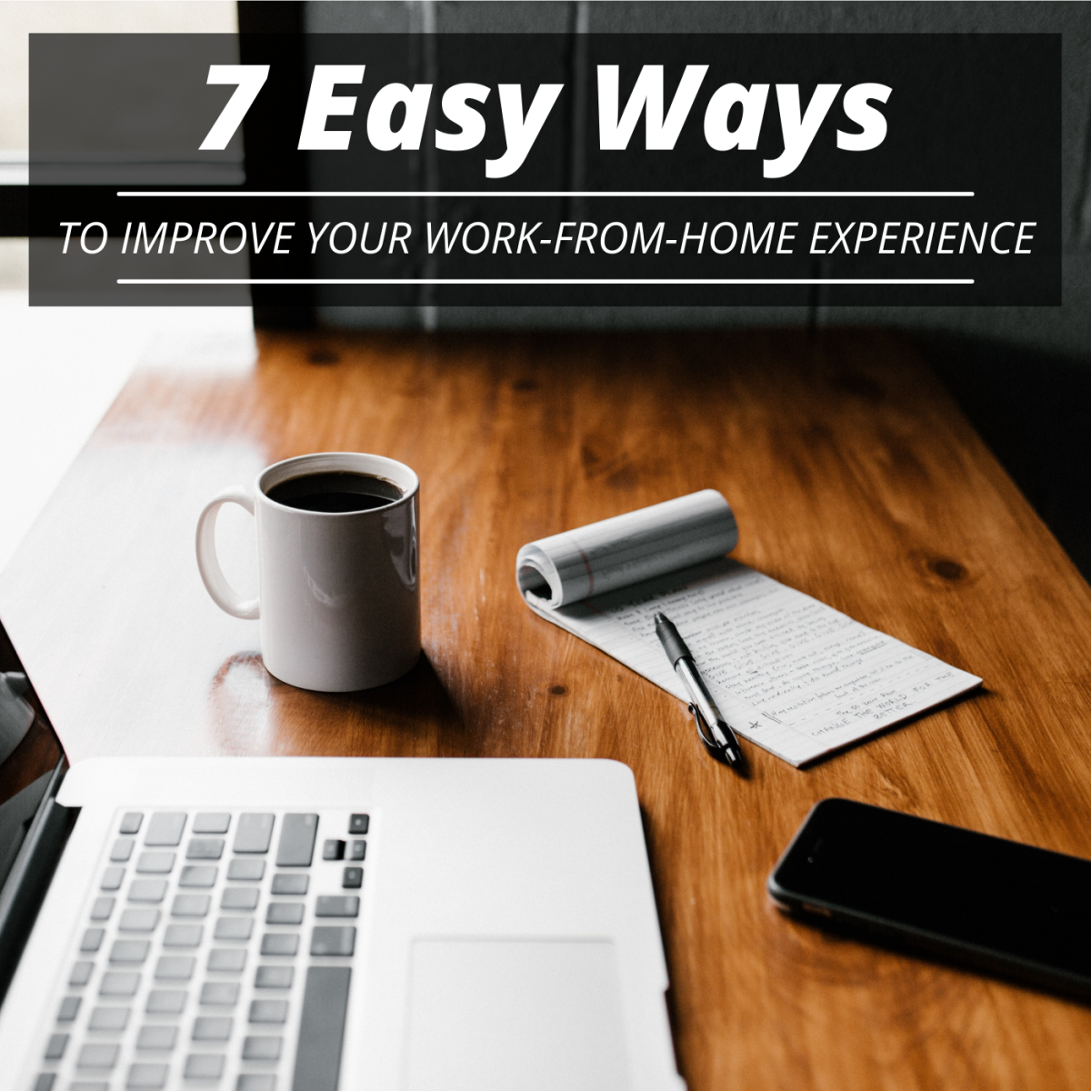 Adjusting to working from home can come with challenges, but these seven strategies can help keep you happy, motivated, and on-task.