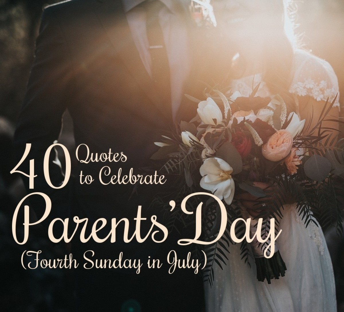 40 Quotes to Celebrate Parents' Day (Fourth Sunday in July)