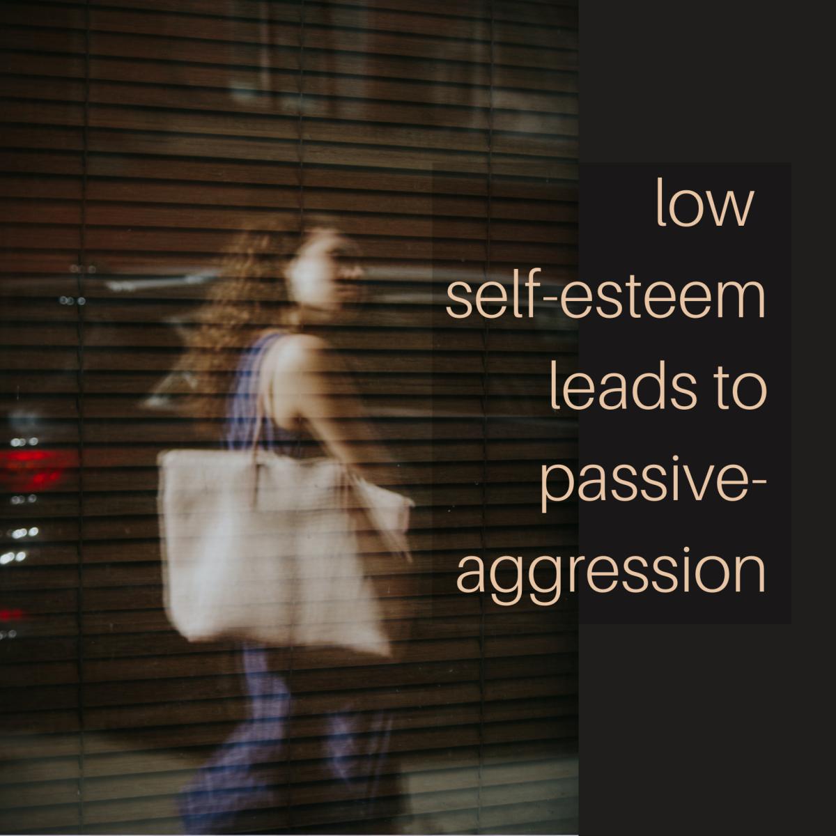 Low self-esteem can often lead to passive-aggression.