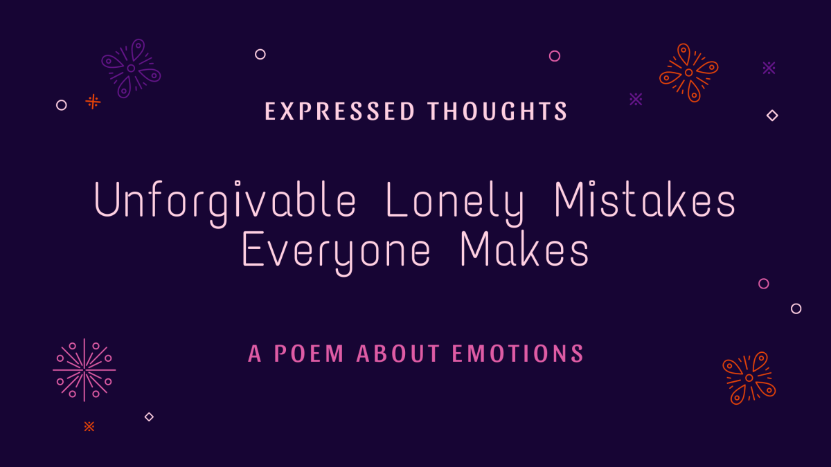 A Poem about Emotions - Unforgivable Lonely Mistakes Everyone Makes