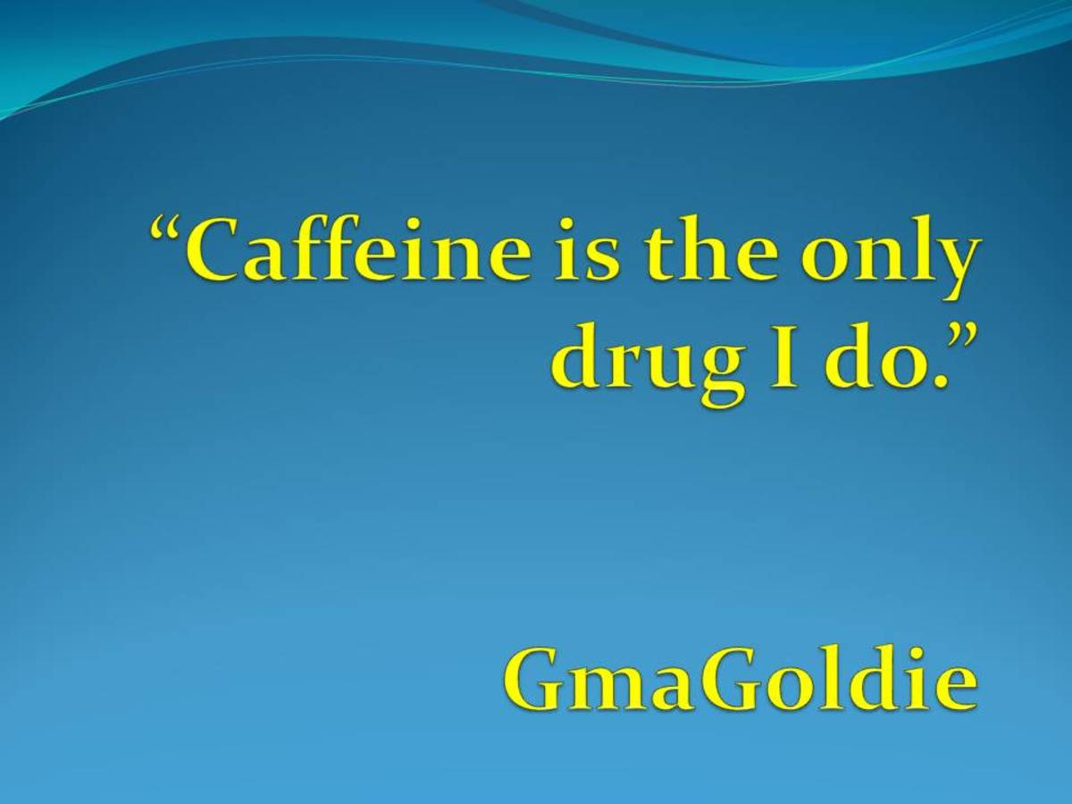 """Caffeine is the only drug I do"" GmaGoldie"